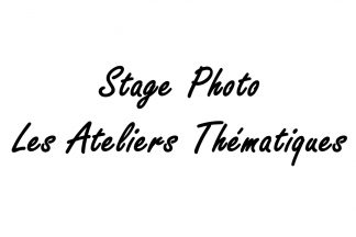 Stage Photo - Les Ateliers Thématiques